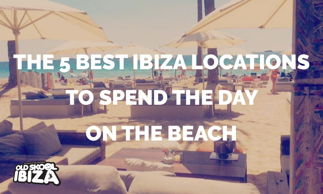 The 5 Best Ibiza Locations To Spend The Day On The Beach