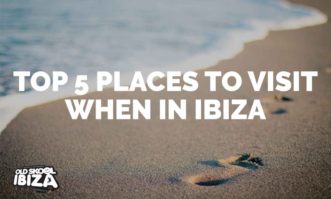 Top 5 Places to Visit When in Ibiza